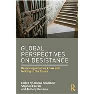 Global Perspectives on Desistance: Reviewing what we know and looking to the future by Shapland; Joanna, 9781138850996