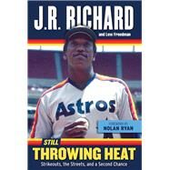 Still Throwing Heat: Strikeouts, the Streets, and a Second Chance by Richard, J. R.; Freedman, Lew; Ryan, Nolan, 9781629370996
