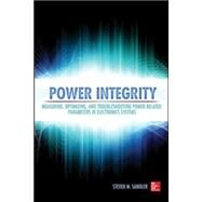 Power Integrity Measuring, Optimizing, and Troubleshooting Power Related Parameters in Electronics Systems by Sandler, Steven, 9780071830997