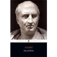 Selected Works (Cicero, Marcus Tullius) by Cicero, Marcus Tullius; Grant, Michael; Grant, Michael, 9780140440997
