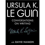 Ursula K. Le Guin by Le Guin, Ursula K.; Naimon, David (CON), 9781941040997