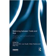 Balancing between Trade and Risk: Integrating Legal and Social Science Perspectives by van Asselt; Marjolein, 9781138900998
