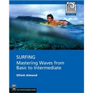 Surfing : Mastering Waves from Basic to Intermediate by Almond, Elliott, 9781594850998