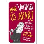 Love Voltaire Us Apart A Philosopher's Guide to Relationships by Edelman, Julia; Bateman, Hallie, 9781785780998