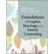 Foundations of Couples, Marriage, and Family Counseling by Capuzzi, David; Stauffer, Mark D., 9781118710999