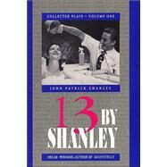 13 By Shanley: Collected Plays by Shanley, John Patrick, 9781557830999