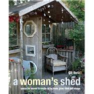 A Woman's Sheds: Spaces for Women to Create, Write, Makec, Grow, Think, and Escape by Heriz, Gill; Hallett, Nicolette, 9781782490999