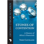 Stones of Contention: A History of Africa's Diamonds by Cleveland, Todd, 9780821421000