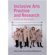 Inclusive Arts Practice and Research: A Critical Manifesto by Fox; Alice, 9781138841000