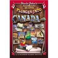 Uncle John's Bathroom Reader Plunges into Canada, Eh! by Bathroom Readers' Institute, 9781607101000