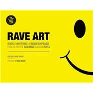 Rave Art Flyers, Invitations and Membership Cards from the Birth of Acid House Clubs and Raves by Berlin, Chelsea Louise; Moore, Mark, 9781787391000