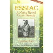 Essiac: A Native Herbal Cancer Remedy by Olsen, Cynthia B., 9781890941000