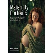 Maternity Portraits Design Fine-Art Photography of the Mother-to-Be by Bruleigh, Nylora, 9781682031001