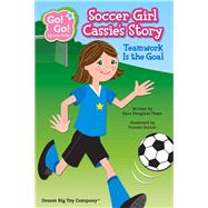 Soccer Girl Cassie's Story: Teamwork Is the Goal by Thom, Kara Douglass; Seatter, Pamela, 9781940731001