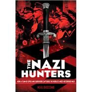 The Nazi Hunters How a Team of Spies and Survivors Captured the World's Most Notorious Nazi by Bascomb, Neal, 9780545431002