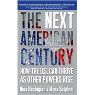 The Next American Century; How the U.S. Can Thrive as Other Powers Rise by Nina Hachigian; Mona Sutphen, 9780743291002
