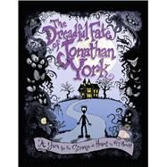 The Dreadful Fate of Jonathan York A Yarn for the Strange at Heart by Merritt, Kory, 9781449471002