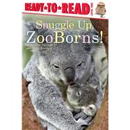 Snuggle Up, Zooborns! by Bleiman, Andrew; Eastland, Chris, 9781481431002