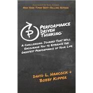Performance Driven Thinking: A Challenging Journey That Will Encourage You to Embrace the Greatest Performance of Your Life by Hancock, David L.; Kipper, Bobby; Comm, Joel, 9781630471002