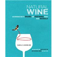 Natural Wine: An Introduction to Organic and Biodynamic Wines Made Naturally by Legeron, Isabelle, 9781782491002