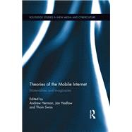 Theories of the Mobile Internet: Materialities and Imaginaries by Herman; Andrew, 9780415731003