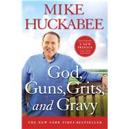 God, Guns, Grits, and Gravy by Huckabee, Mike, 9781250061003