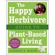 The Happy Herbivore Guide to Plant-based Living by Nixon, Lindsay S., 9781941631003