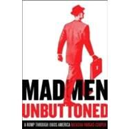 Mad Men Unbuttoned : A Romp Through 1960s America by Vargas-Cooper, Natasha, 9780061991004