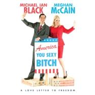America, You Sexy Bitch: A Love Letter to Freedom by McCain, Meghan; Black, Michael Ian, 9780306821004