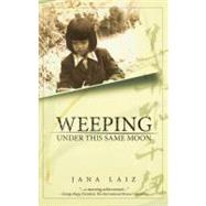 Weeping Under This Same Moon by Laiz, Jana, 9780981491004