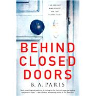 Behind Closed Doors The most emotional and intriguing psychological suspense thriller you can't put down by Paris, B. A., 9781250121004