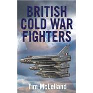 British Cold War Fighters by Mclelland, Tim, 9781781551004