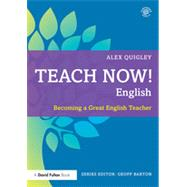 Teach Now! English: Becoming a Great English Teacher by Quigley; Alex, 9780415711005