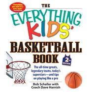 The Everything Kids' Basketball Book: The All-time Greats, Legendary Teams, Today's Superstars--and Tips on Playing Like a Pro by Schaller, Bob; Harnish, Dave, 9781440591006