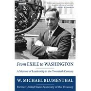 From Exile to Washington: A Memoir of Leadership in the Twentieth Century by Blumenthal, Michael, 9781468311006
