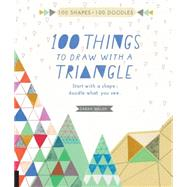 100 Things to Draw With a Triangle by Walsh, Sarah, 9781631591006