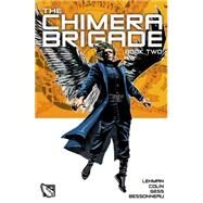The Chimera Brigade 2 by Lehman, Serge; Colin, Fabrice; Gess; Bessonneau, Celine, 9781782761006