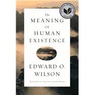 The Meaning of Human Existence by Wilson, Edward O., 9780871401007