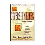 Diversity Blues : How to Shake 'Em by Hankins, Gladys Gossett, 9780967911007