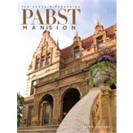 The Captain Frederick Pabst Mansion: An Illustrated History by Eastberg, John C., 9780982381007