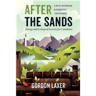 After the Sands Energy and Ecological Security for Canadians by Laxer, Gordon, 9781771621007