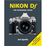 Nikon Df: The Expanded Guide by Sparks, Jon, 9781781451007
