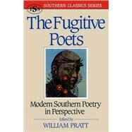 The Fugitive Poets: Modern Southern Poetry in Perspective by Pratt, William, 9781879941007