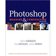 Photoshop Masking and Compositing by Eismann, Katrin; Duggan, Sean; Porto, James, 9780321701008