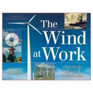 The Wind at Work; An Activity Guide to Windmills by Unknown, 9781613741009