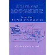 Ethics and Representation: From Kant to Post-Structuralism by COLEBROOK CLAIRE, 9780748611010