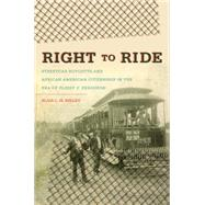 Right to Ride: Streetcar Boycotts and African American Citizenship in the Era of Plessy V. Ferguson by Kelley, Blair L. M., 9780807871010