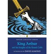 King Arthur and His Knights of the Round Table by Green, Roger Lancelyn, 9780141321011