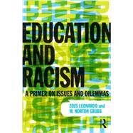 Education and Racism: A Primer on Issues and Dilemmas by Leonardo; Zeus, 9780415891011