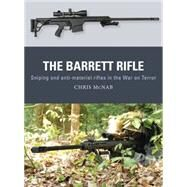 The Barrett Rifle Sniping and anti-materiel rifles in the War on Terror by McNab, Chris; Shumate, Johnny; Gilliland, Alan, 9781472811011
